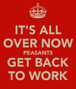 it-s-all-over-now-peasants-get-back-to-work
