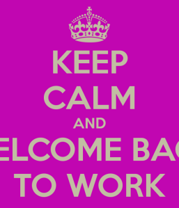 keep-calm-and-welcome-back-to-work